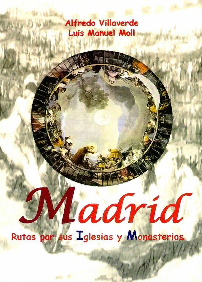 Madrid. Rutas por sus Iglesias y Monasterios
